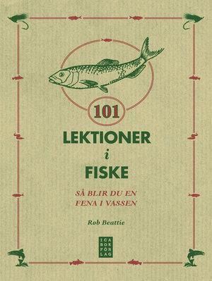 101 Lektioner i Fiske - Så blir du en fena i vassen